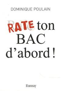 Dominique Poulain - Rate ton bac d'abord !.