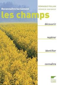 Dominique Poulain - Reconnaître facilement les champs - Découvrir, Repérer, Identifier, Connaître.