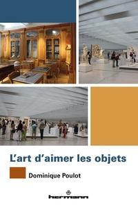 L'art d'aimer les objets - Dominique Poulot |
