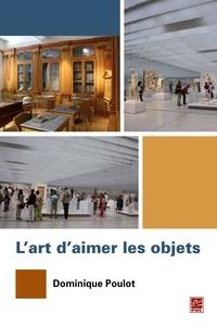 Dominique Poulot - L'Art d'aimer les objets.