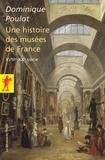 Dominique Poulot - Une histoire des musées de France - XVIIIe-XXe.