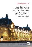 Dominique Poulot - Une histoire du patrimoine en Occident, XVIIIe-XXIe siècle - Du monument aux valeurs.