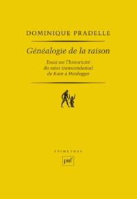 Dominique Pradelle - Généalogie de la raison - Essai sur l'historicité du sujet transcendental de Kant à Heidegger.