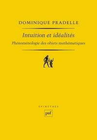 Dominique Pradelle - Intuition et idéalités - Phénoménologie des objets mathématiques.