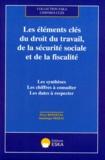 Dominique Prebay et Pierre Bonneval - Les éléments clés du droit du travail, de la sécurité sociale et de la fiscalité - Les synthèses, les chiffres à consulter, les dates à respecter.