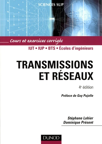 Dominique Présent et Stéphane Lohier - Transmissions et réseaux - Cours et exercices corrigés.