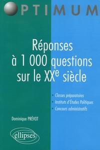 Dominique Prévôt - Réponses à 1 000 questions sur le XXe siècle.