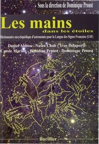 Dominique Proust - Les mains dans les étoiles - Dictionnaire encyclopédique d'astronomie pour la Langue des Signes Française (LSF).