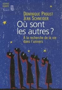 Dominique Proust et Jean Schneider - Où sont les autres ? - A la recherche de la vie dans l'univers.