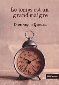 Dominique Quélen - Le temps est un grand maigre - ou comment voyage une phrase, de Balzac au poème.