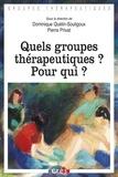 Dominique Quelin-Soulignoux et Pierre Privat - Quels groupes thérapeutiques ? Pour qui ?.