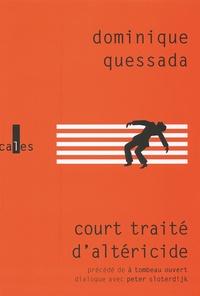 Dominique Quessada - Court traité d'altéricide - Précédé de A tombeau ouvert.