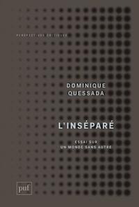 Dominique Quessada - L'inséparé - Essai sur un monde sans Autre.