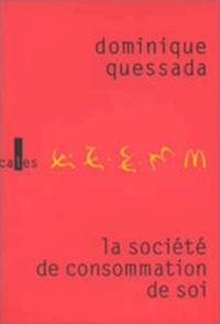 Dominique Quessada - La société de consommation de soi.