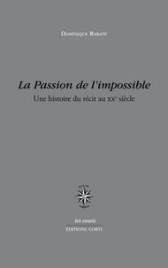 Dominique Rabaté - La passion de l'impossible - Une histoire du récit au XXe siècle.