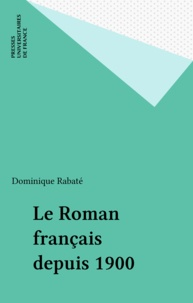 Dominique Rabaté - Le roman français depuis 1900.