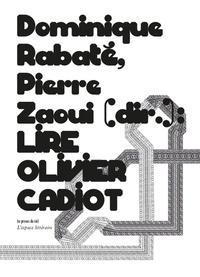 Dominique Rabaté et Pierre Zaoui - Lire Olivier Cadiot.