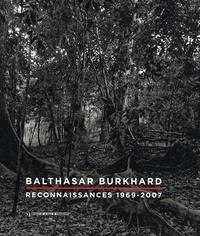 Dominique Radrizzani et Patrick Javault - Balthasar Burkhard - Reconnaissances 1969-2007.