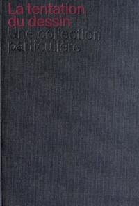 Dominique Radrizzani - La tentation du dessin - Une collection particulière.