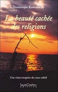 Dominique Ramassamy - La beauté cachée des religions - Une vision inspirée du coeur subtil.
