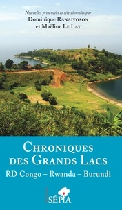 Dominique Ranaivoson et Maëline Le Lay - Chroniques des Grands lacs - RD Congo - Rwanda - Burundi.