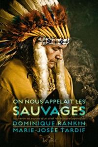 Dominique Rankin et Marie-Josée Tardif - On nous appelait les sauvages - Souvenirs et espoirs d'un chef héréditaire algonquin.