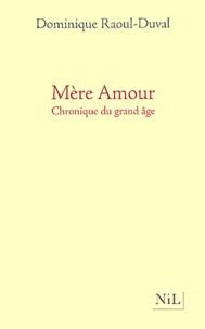 Dominique Raoul-Duval - Mère Amour - Chronique du grand âge.