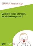 Dominique Ratia-Armengol - Quand les temps changent, les bébés changent-ils ?.