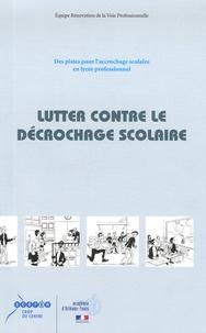 Dominique Raulin - Lutter contre le décrochage scolaire - Des pistes pour l'accrochage scolaire en lycée professionnel.