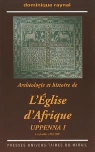 Dominique Raynal - Archéologie et histoire de l'Eglise d'Afrique - Uppenna I, Les fouilles 1904-1907.