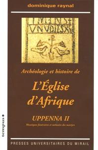 Dominique Raynal - Archéologie et histoire de l'Eglise d'Afrique - Uppenna II Mosaïques funéraires et mémoire des martyrs. 1 Cédérom