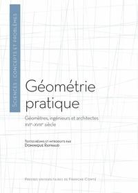 Dominique Raynaud - Géométrie pratique - Géomètres, ingénieurs et architectes (XVIe-XVIIIe siècle).