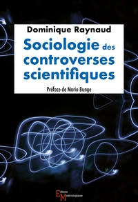 Dominique Raynaud - Sociologie des controverses scientifiques.