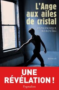 Dominique Rebourg - L'Ange aux ailes de cristal.