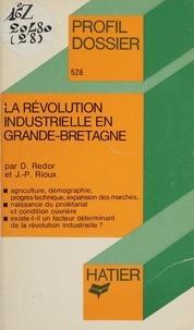 Dominique Redor et Jean-Pierre Rioux - La Révolution industrielle en Grande-Bretagne.