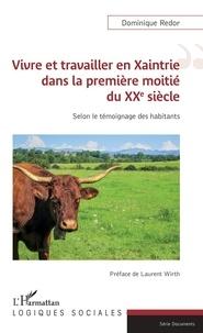 Dominique Redor - Vivre et travailler en Xaintrie dans la première moitié du XXe siècle - Selon le témoignage des habitants.