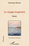 Dominique Renaud - Le voyage imaginaire.