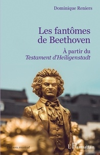 Dominique Reniers - Les fantômes de Beethoven - A partir du Testament d'Heiligenstadt.