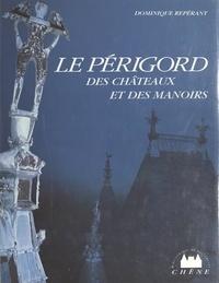 Dominique Repérant - Le Périgord des châteaux et des manoirs.