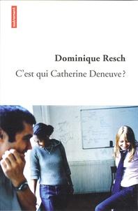 Dominique Resch - C'est qui Catherine Deneuve ?.
