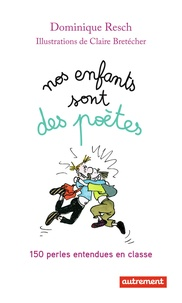 Dominique Resch - Nos enfants sont des poètes - 150 perles entendues en classe.