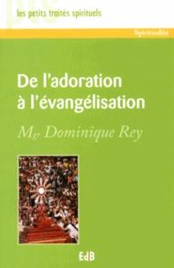 Dominique Rey - De l'adoration à l'évangélisation.