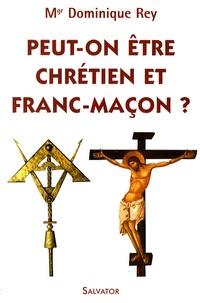 Dominique Rey - Peut-on être chrétien et franc-maçon ?.