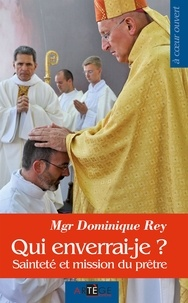 Dominique Rey - Qui enverrai-je ? - Sainteté et mission du prêtre.