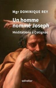Dominique Rey - Un homme nommé Joseph - Méditations à Cotignac.