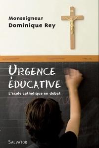 Dominique Rey - Urgence éducative - L'école catholique en débat.