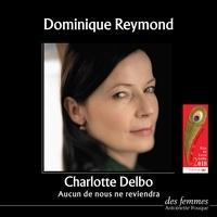 Dominique Reymond et Charlotte Delbo - Aucun de nous ne reviendra.