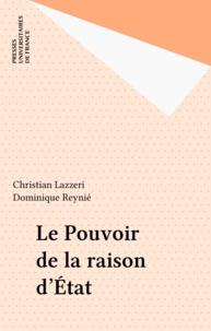 Dominique Reynié et Christian Lazzeri - Le pouvoir de la raison d'Etat.