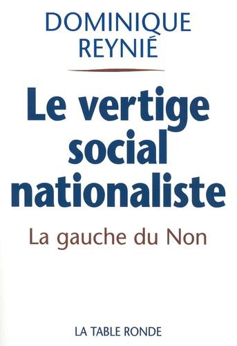 Dominique Reynié - Le vertige social-nationaliste - La gauche du Non et le référendum de 2005.