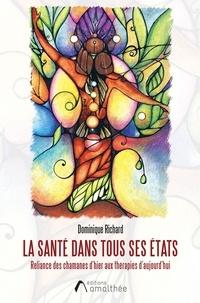 Dominique Richard - La santé dans tous ses états - Reliance des chamanes d'hier aux thérapies d'aujourd'hui.